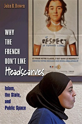 Why the French Dont Like Headscarves: Islam, the State